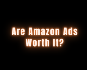 Are Amazon Ads Worth It?